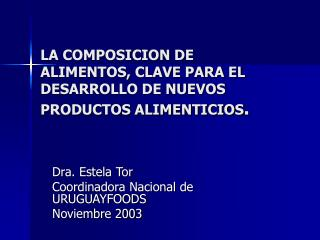 LA COMPOSICION DE ALIMENTOS, CLAVE PARA EL DESARROLLO DE NUEVOS PRODUCTOS ALIMENTICIOS.