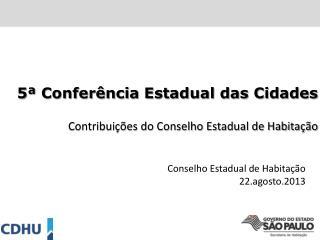 5ª Conferência Estadual das Cidades Contribuições do Conselho Estadual de Habitação