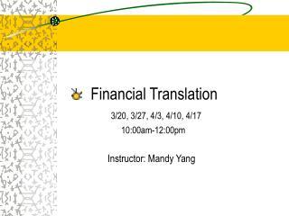 Financial Translation 3/20, 3/27, 4/3, 4/10, 4/17         10:00am-12:00pm
