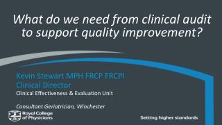 What do we need from clinical audit to support quality improvement?