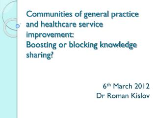 6 th  March 2012 Dr Roman Kislov