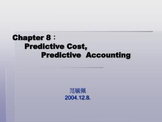 Chapter 8 ? Predictive Cost,             Predictive  Accounting