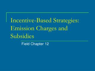 Incentive-Based Strategies: Emission Charges and Subsidies