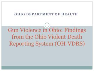 Gun Violence in Ohio: Findings from the Ohio Violent Death Reporting System (OH-VDRS)