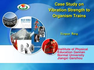 Case Study on Vibration Strength to Organism Trains  Xingze Wang