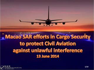 Macao SAR efforts in Cargo Security  to protect Civil Aviation  against unlawful interference