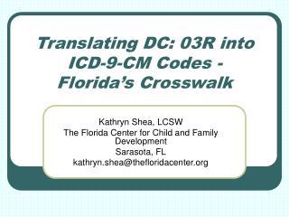 Translating DC: 03R into  ICD-9-CM Codes - Florida s Crosswalk