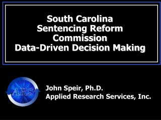 South Carolina Sentencing Reform Commission Data-Driven Decision Making
