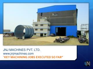 "JNJ MACHINES PVT. LTD. jnjmachines "" KEY MACHINING JOBS EXECUTED SO FAR"""