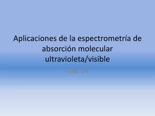 Aplicaciones de la espectrometría de absorción molecular ultravioleta/visible