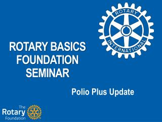 ROTARY BASICS FOUNDATION SEMINAR