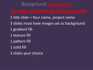 Background  assignment 11 slides with different background fills