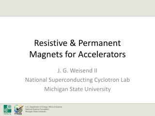 Resistive & Permanent  Magnets for Accelerators