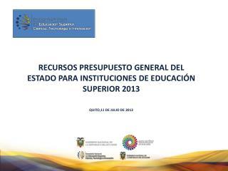 RECURSOS PRESUPUESTO GENERAL DEL ESTADO PARA INSTITUCIONES DE EDUCACIÓN SUPERIOR 2013