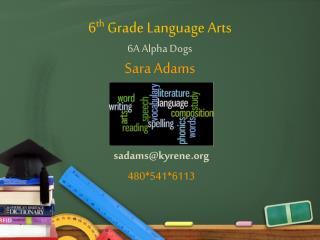 6 th  Grade Language Arts 6A Alpha Dogs Sara Adams