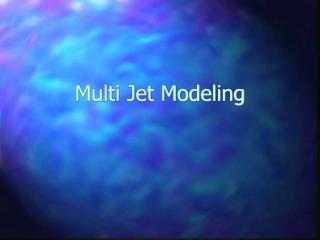 Multi Jet Modeling