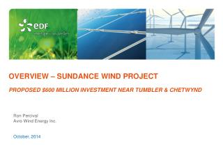 Overview – Sundance wind project PROPOSED $600 MILLION INVESTMENT NEAR TUMBLER & CHETWYND