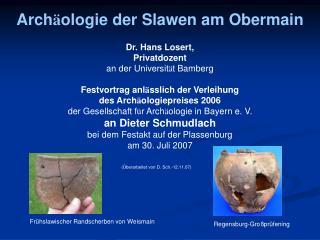 Arch ä ologie der Slawen am Obermain Dr. Hans Losert,  Privatdozent  an der Universit ä t Bamberg