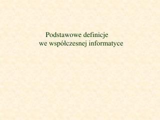 Podstawowe definicje  we współczesnej informatyce