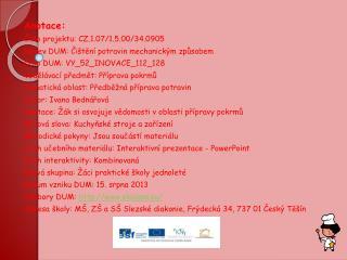 Anotace: Číslo projektu: CZ.1.07/1.5.00/34.0905 Název DUM: Čištění potravin mechanickým způsobem