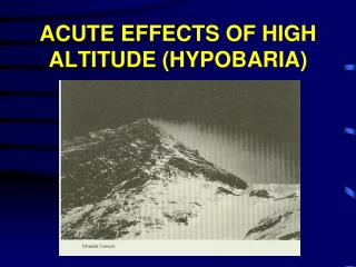ACUTE EFFECTS OF HIGH ALTITUDE (HYPOBARIA)