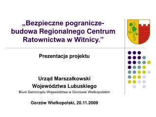 Bezpieczne pogranicze- budowa Regionalnego Centrum Ratownictwa w Witnicy.