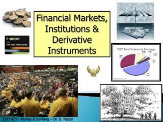 Financial Markets, Institutions & Derivative Instruments