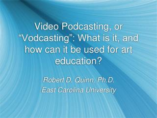 "Video Podcasting, or ""Vodcasting"": What is it, and how can it be used for art education?"