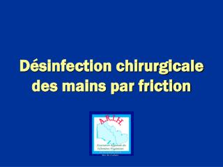 Désinfection chirurgicale des mains par friction