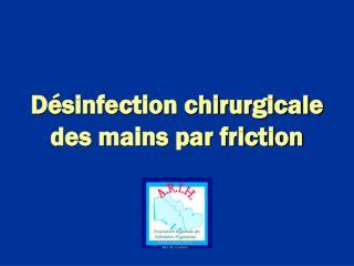 D�sinfection chirurgicale des mains par friction