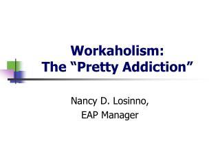 Workaholism: The  Pretty Addiction