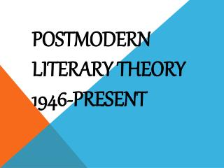 Postmodern Literary Theory  1946-present