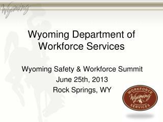 Wyoming Safety & Workforce Summit June 25th, 2013 Rock Springs, WY