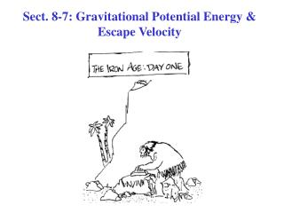 Sect. 8-7: Gravitational Potential Energy & Escape Velocity