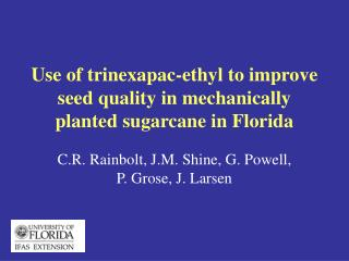Use of trinexapac-ethyl to improve seed quality in mechanically planted sugarcane in Florida