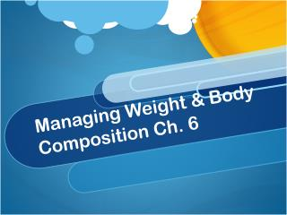 Managing Weight & Body Composition Ch. 6