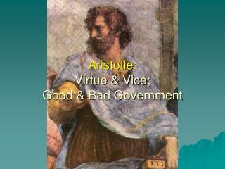 Aristotle:  Virtue & Vice; Good & Bad Government