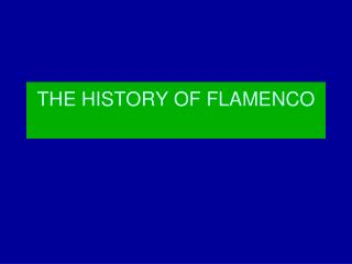THE HISTORY OF FLAMENCO