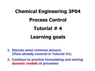 Chemical Engineering 3P04  Process Control Tutorial  4 Learning goals  Discuss some common sensors   Flow already covere