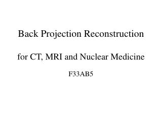 Back Projection Reconstruction for CT, MRI and Nuclear Medicine