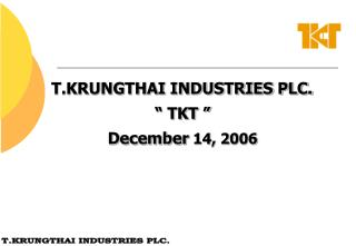 "T.KRUNGTHAI INDUSTRIES PLC.	 "" TKT "" December  14, 2006"