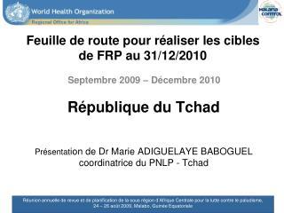 Feuille de route pour réaliser les cibles de FRP au 31/12/2010 Septembre2009 – Décembre2010