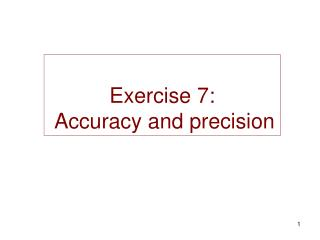 Exercise 7:  Accuracy and precision