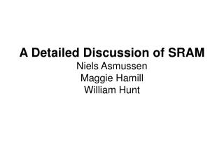 A Detailed Discussion of SRAM Niels Asmussen Maggie Hamill William Hunt