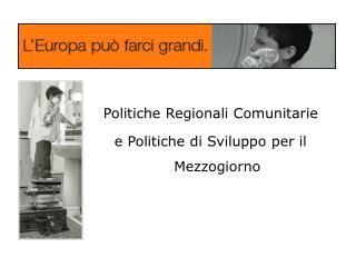 Politiche Regionali Comunitarie  e Politiche di Sviluppo per il Mezzogiorno