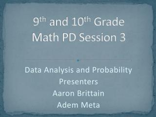 9 th  and 10 th  Grade Math PD Session 3