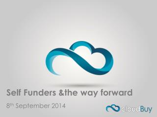 Self Funders &the way forward 8 th  September 2014