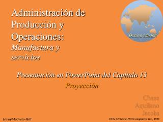 Administraci�n de Producci�n y Operaciones: Manufactura y servicios