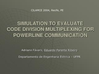 SIMULATION TO EVALUATE  CODE DIVISION MULTIPLEXING FOR POWERLINE COMMUNICATION