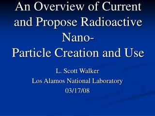 An Overview of Current and Propose Radioactive Nano- Particle Creation and Use